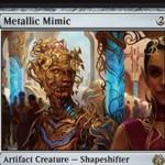 多相の戦士のアーティファクト・クリーチャー「Metallic Mimic」が霊気紛争にレア収録!CIPでクリーチャータイプを宣言し、自身がそのタイプになるとともに後続の同タイプクリーチャーに+1/+1カウンターを付与!※日本語名は「金属ミミック」!