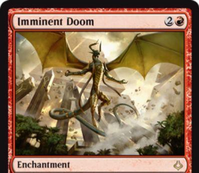 赤レアのエンチャント「Imminent Doom(破滅の刻)」が公開!赤2でカウンターが1個乗った状態で設置!以降、このカードの上のカウンターと同じマナコストの呪文を唱えるたび、その点数分のダメージを飛ばしつつカウンターを増やす!