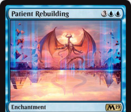 【基本セット2019】青レアのエンチャント「Patient Rebuilding」が公開!青青3で設置し、自アップキープに対戦相手のライブラリートップ3枚を墓地に送る!その後、あなたはこの方法で墓地に送った土地の枚数だけドローできる!