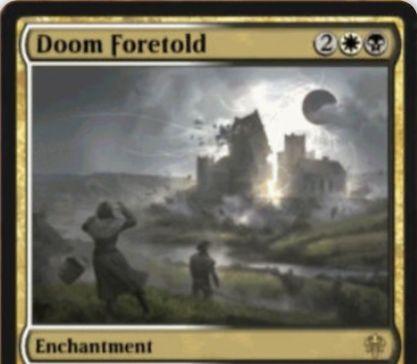 【エルドレインの王権】白黒レアのエンチャント「Doom Foretold」が公開!各アップキープに非土地かつ非トークンのパーマネント生贄を要求!できないなら多大な負担を要求!